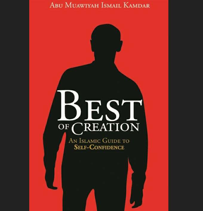 Best Of Creation: An Islamic Guide To Self-Confidence